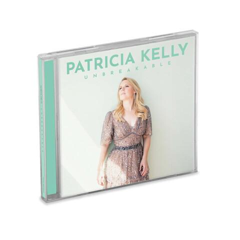 Unbreakable von Patricia Kelly - CD jetzt im Bravado Store